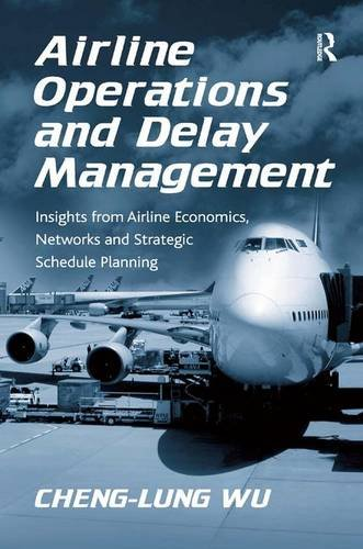 9780754672937: Airline Operations and Delay Management: Insights from Airline Economics, Networks, and Strategic Schedule Planning