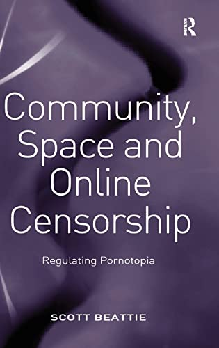 9780754673088: Community, Space and Online Censorship: Regulating Pornotopia