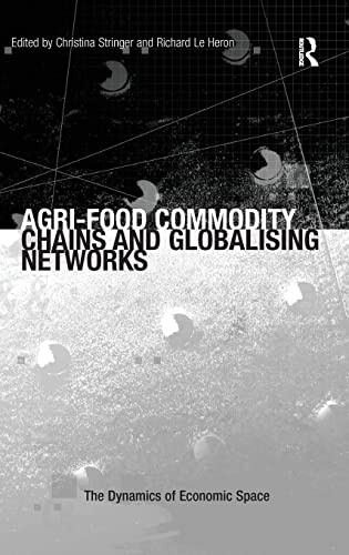 9780754673361: Agri-food Commodity Chains and Globalising Networks (Dynamics of Economic Space)