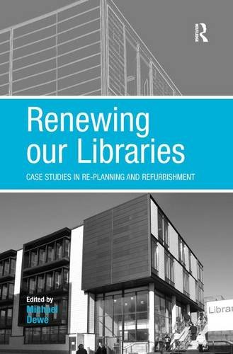 9780754673392: Renewing our Libraries: Case Studies in Re-planning and Refurbishment