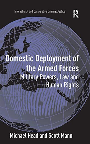 9780754673460: Domestic Deployment of the Armed Forces: Military Powers, Law and Human Rights