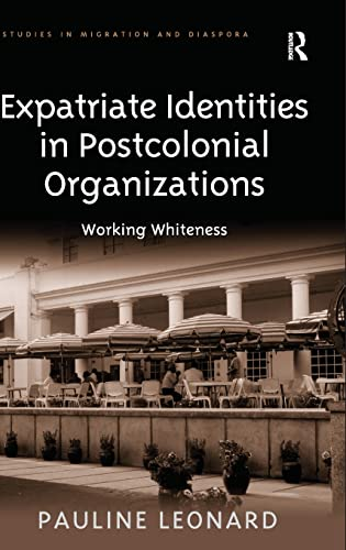 9780754673651: Expatriate Identities in Postcolonial Organizations: Working Whiteness (Studies in Migration and Diaspora)