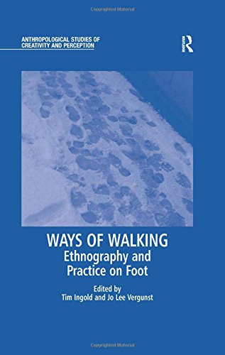 9780754673743: Ways of Walking: Ethnography and Practice on Foot (Anthropological Studies of Creativity and Perception)
