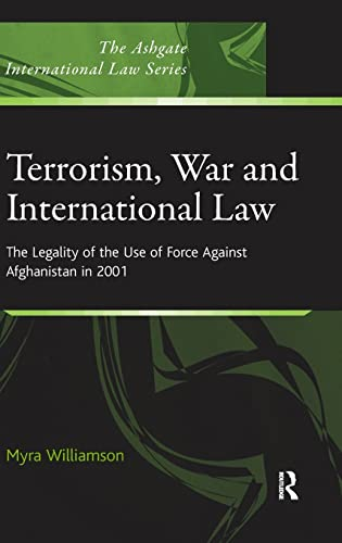 9780754674030: Terrorism, War and International Law: The Legality of the Use of Force Against Afghanistan in 2001 (The Ashgate International Law Series)