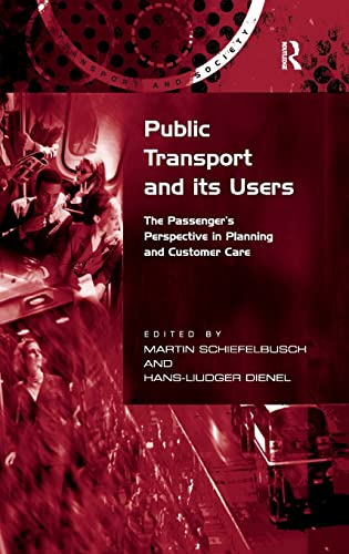 9780754674474: Public Transport and its Users: The Passenger's Perspective in Planning and Customer Care (Transport and Society)