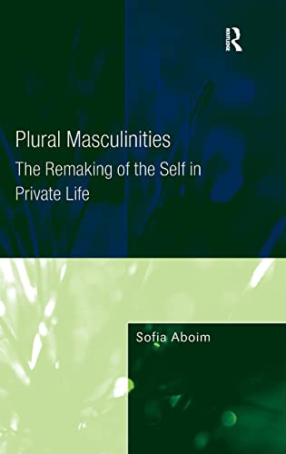 9780754674672: Plural Masculinities: The Remaking of the Self in Private Life