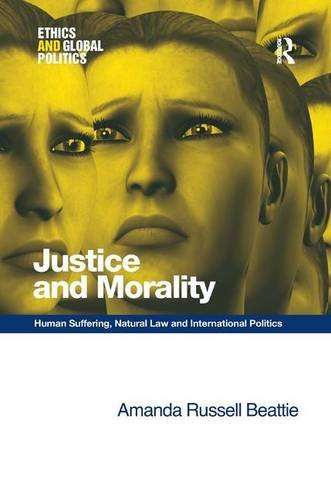 9780754675228: Justice and Morality: Human Suffering, Natural Law and International Politics (Ethics and Global Politics)