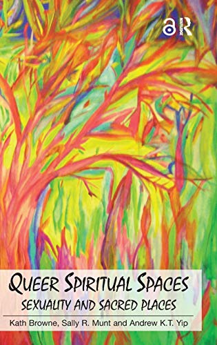 Queer Spiritual Spaces: Sexuality and Sacred Places (Hardback): Professor Andrew Kam-Tuck Yip, Kath...