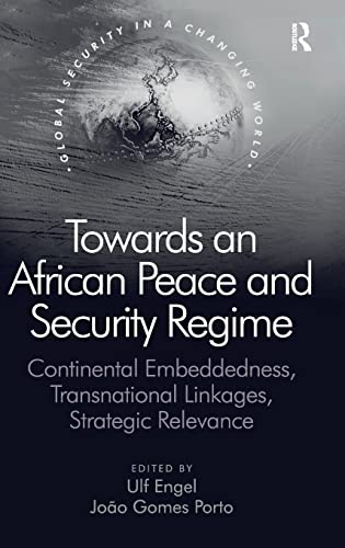 9780754676041: Towards an African Peace and Security Regime: Continental Embeddedness, Transnational Linkages, Strategic Relevance