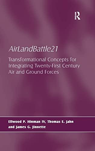 AirLandBattle21: Transformational Concepts for Integrating Twenty-First Century: Ellwood P. Hinman