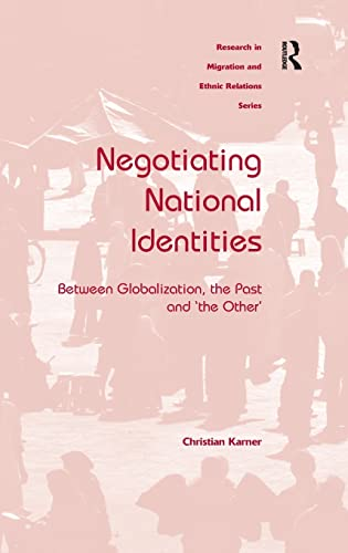 9780754676386: Negotiating National Identities: Between Globalization, the Past and 'the Other' (Research in Migration and Ethnic Relations)