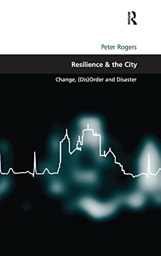 9780754676584: Resilience & the City: Change, (Dis)Order and Disaster (Design and the Built Environment)