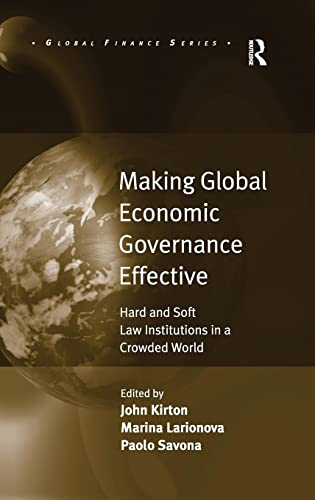 9780754676713: Making Global Economic Governance Effective: Hard and Soft Law Institutions in a Crowded World (Global Finance)