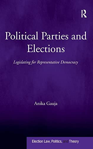 9780754677048: Political Parties and Elections: Legislating for Representative Democracy (Election Law, Politics, and Theory)