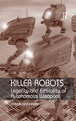 9780754677260: Killer Robots: Legality and Ethicality of Autonomous Weapons