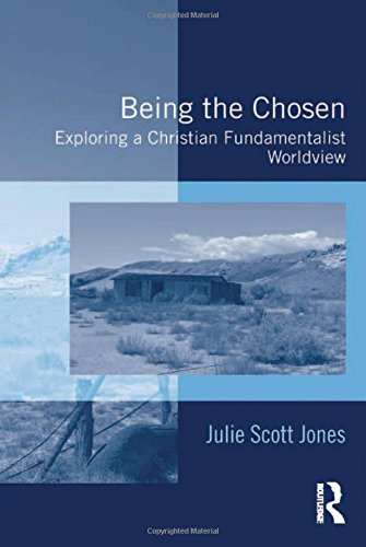 9780754677413: Being the Chosen: Exploring a Christian Fundamentalist Worldview