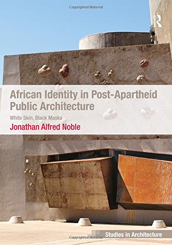 9780754677659: African Identity in Post-Apartheid Public Architecture: White Skin, Black Masks (Ashgate Studies in Architecture)