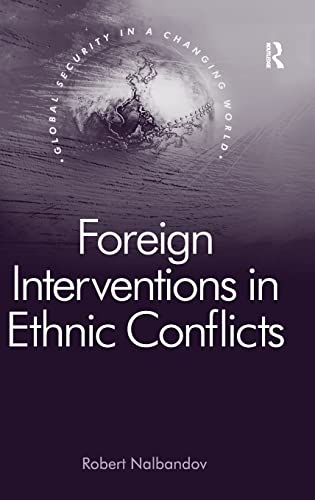 9780754678625: Foreign Interventions in Ethnic Conflicts (Global Security in a Changing World)