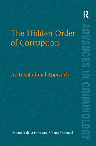 9780754678991: The Hidden Order of Corruption: An Institutional Approach (Advances in Criminology)