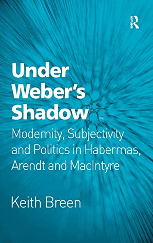 9780754679080: Under Weber's Shadow: Modernity, Subjectivity and Politics in Habermas, Arendt and MacIntyre