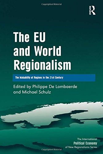 9780754679295: The EU and World Regionalism: The Makability of Regions in the 21st Century (The International Political Economy of New Regionalisms Series)