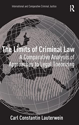 9780754679462: The Limits of Criminal Law: A Comparative Analysis of Approaches to Legal Theorizing (International and Comparative Criminal Justice)