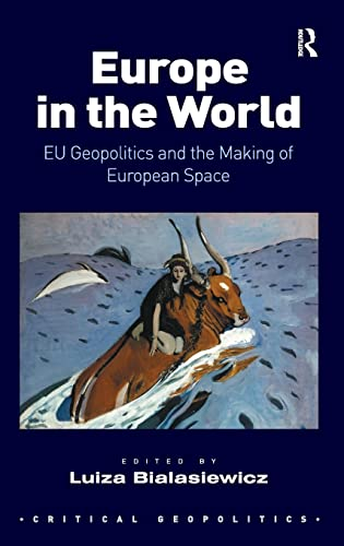 9780754679844: Europe in the World: EU Geopolitics and the Making of European Space