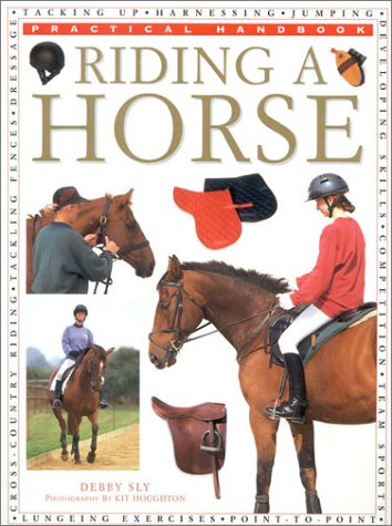 Riding a Horse (Practical Handbook) (0754800172) by Debby Sly