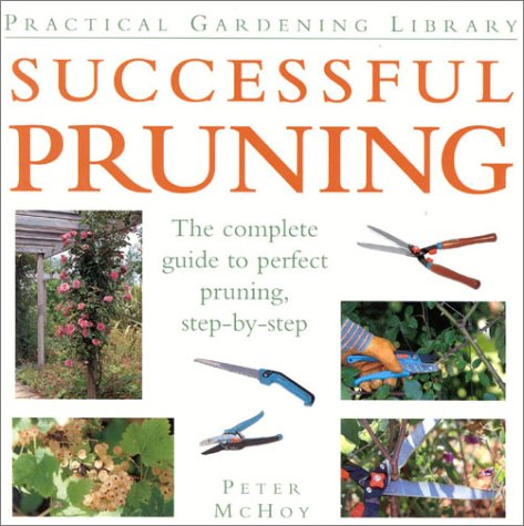 9780754800415: Successful Pruning: The Comple Guide to Perfect Pruning, Step-by-Step (Practical Gardening Library)