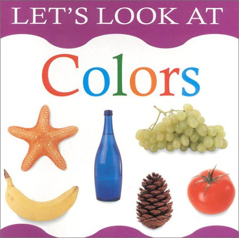 9780754800583: Colors: Lets Look At Series (Lets Look At Board Books)