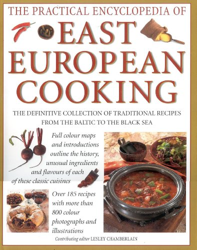 The Practical Encyclopedia of: East European Cooking: The Definitive Collection of Traditional Re...