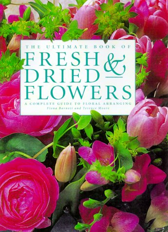 9780754800842: The Ultimate Book of Fresh & Dried Flowers: A Complete Guide to Floral Arranging