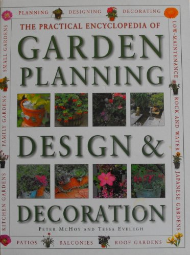 9780754800873: The Practical Encyclopedia of Garden Planning, Design and Decoration: A Comprehensive Practical Guide to Creating a Garden That Suits Your Needs, Personality and Budget