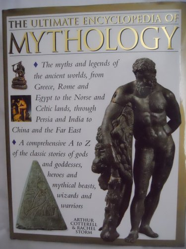 9780754800910: The Ultimate Encyclopedia of Mythology: A Comprehensive A to Z of the Classical Stories of Gods and Goddesses, Heroes and Mythical Beasts, Wizards and Warriors