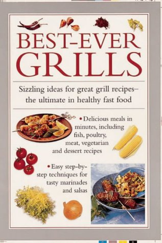 9780754801238: Best-Ever Grills: Sizzling Ideas for Great Grill Recipes, The Ultimate in Healthy Fast Food (Cook's Essentials)