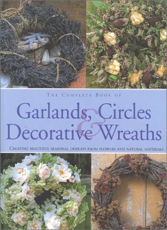 9780754801795: Complete Book of Garlands, Circles & Decorative Wreaths