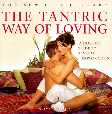 The Tantric Way of Loving: A Holistic Guide to Sensual Exploration (The New Life Library Series) (9780754801924) by Nitya Lacroix