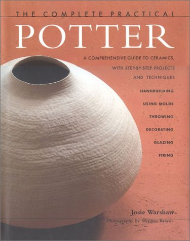 9780754801955: The Complete Practical Potter: A Comprehesive Guide to Ceramics, with Step-By-Step Projects