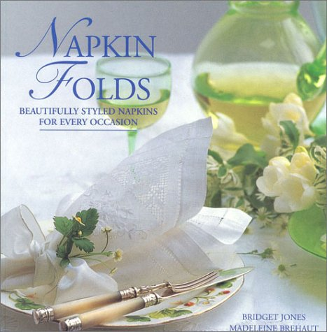 Napkin Folds: Beautiful Styled Napkins for Every Occasion: Jones, Bridget