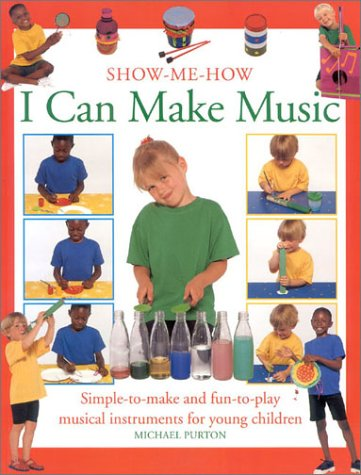 9780754802235: I Can Make Music: Simple-to-Make and Fun-to-Play Musical Instruments for Young Children (Show Me How)