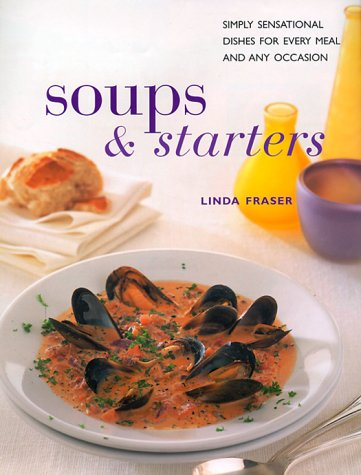 9780754802693: Soups & Starters: Simply Sensational Dishes for Every Meal and Any Occasion (Contemporary Kitchen)
