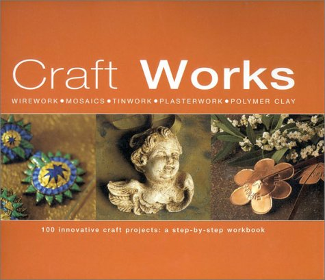 Craft Works : 100 Innovative Craft Projects: Maguire, Mary