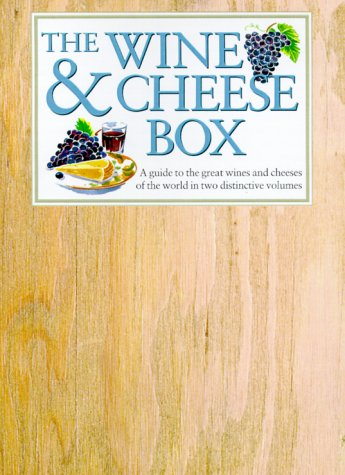 The Wine & Cheese Box: A Guide to the Great Wines and Cheeses of the World in Two Distinctive Vol...
