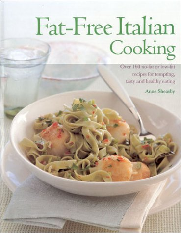 9780754804321: Fat-Free Italian Cooking: Over 160 No-Fat or Low-Fat Recipes for Tempting Tasty and Healthy Eating