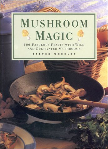 9780754804482: Mushroom Magic: 100 Fabulous Fungi Feasts and Marvellous Mushroom Meals