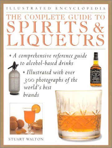 9780754804499: The Complete Guide to Spirits & Liqueurs (Illustrated Encyclopedia)