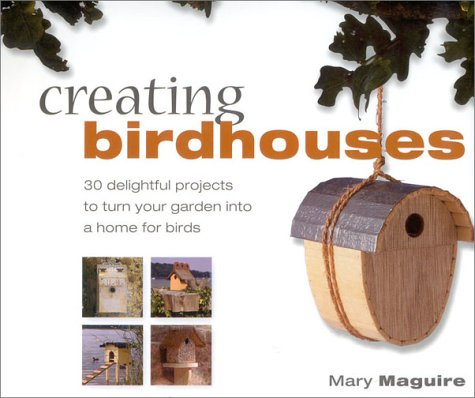 Creating Birdhouses: Maguire, Mary