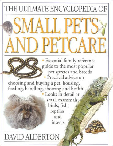 The Ultimate Encyclopedia of Small Pets and Petcare (Ultimate Encyclopedias) (0754805077) by David Alderton