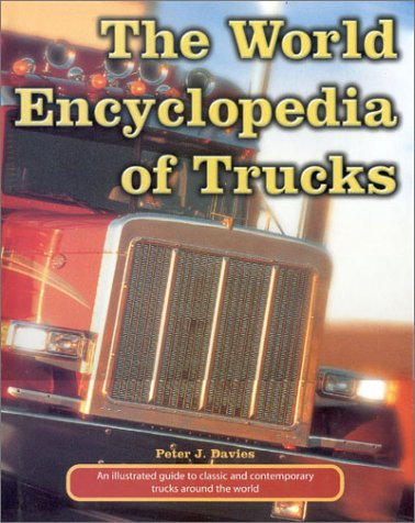 9780754805182: The World Encyclopedia of Trucks: An Illustrated Guide to Classic and Contemporary Trucks Around the World