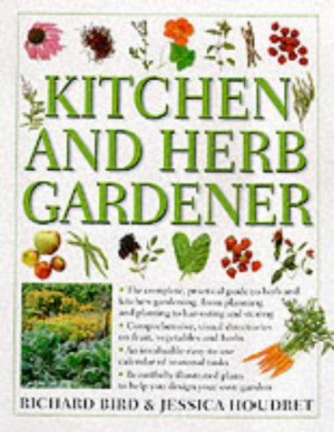 Kitchen and Herb Gardener : The Complete,: Richard Bird; Jessica